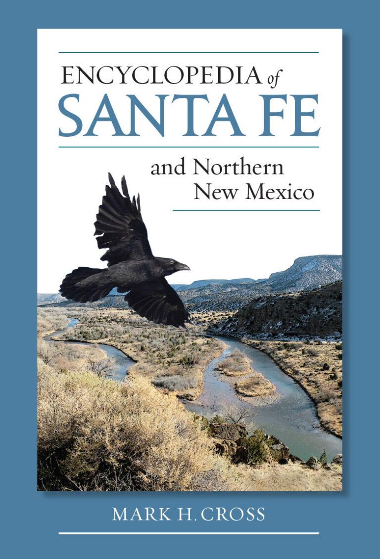 Encyclopedia of Santa Fe and Northern New Mexico by Mark Cross